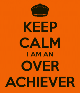 keep calm i am an over achiever 257x300 - An Over-Achieving Leader's Plan